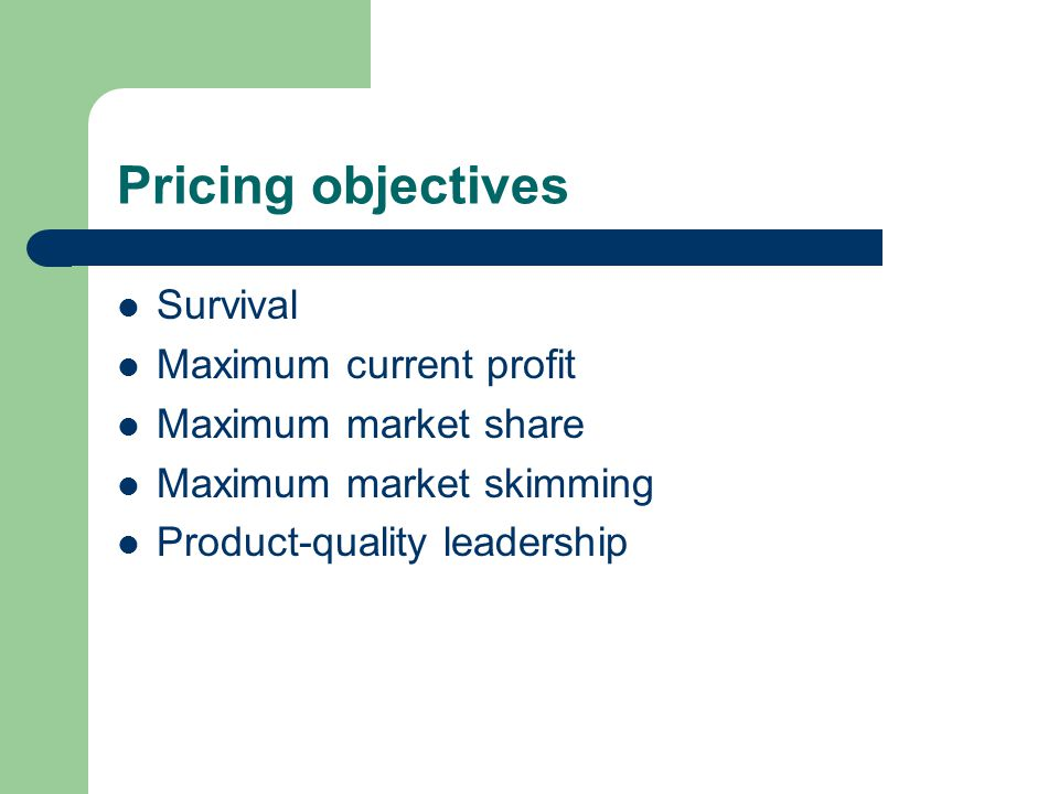Pricing objectives Survival Maximum current profit