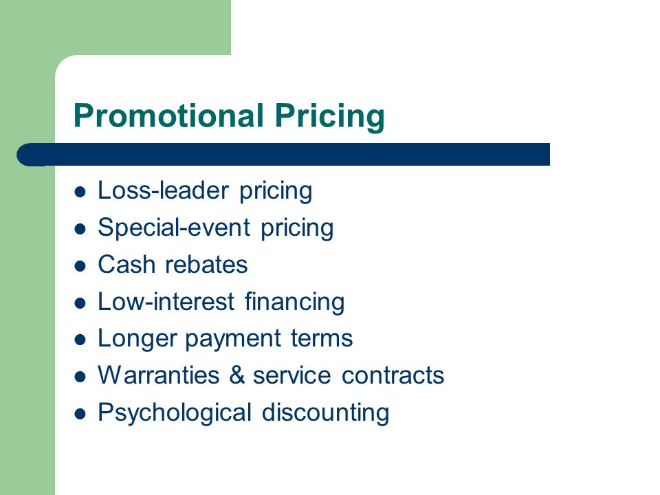 Promotional Pricing Loss-leader pricing Special-event pricing
