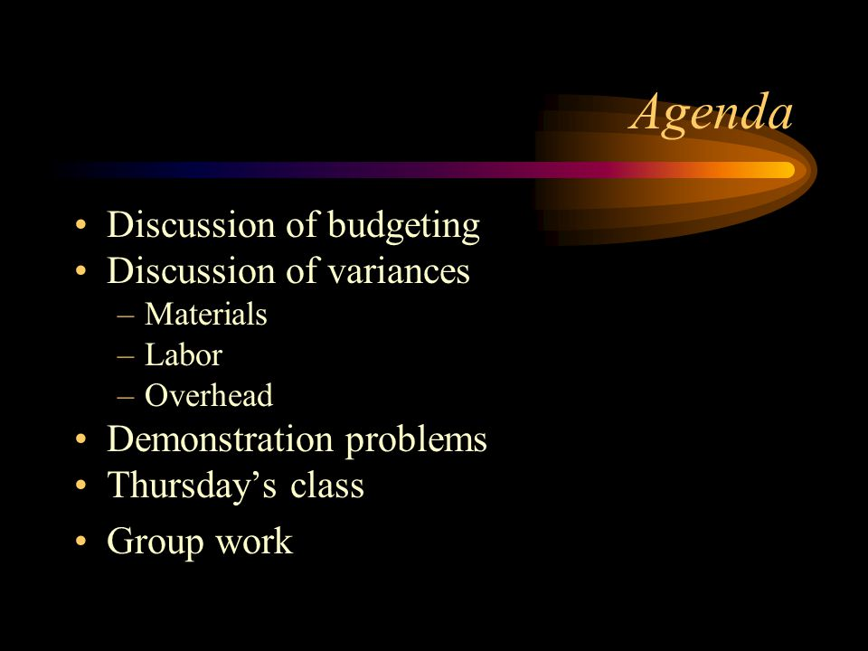 Agenda Discussion of budgeting Discussion of variances