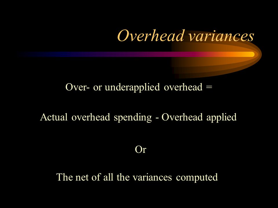 Overhead variances Over- or underapplied overhead =