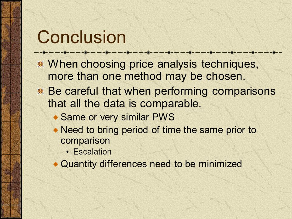 Conclusion When choosing price analysis techniques, more than one method may be chosen.