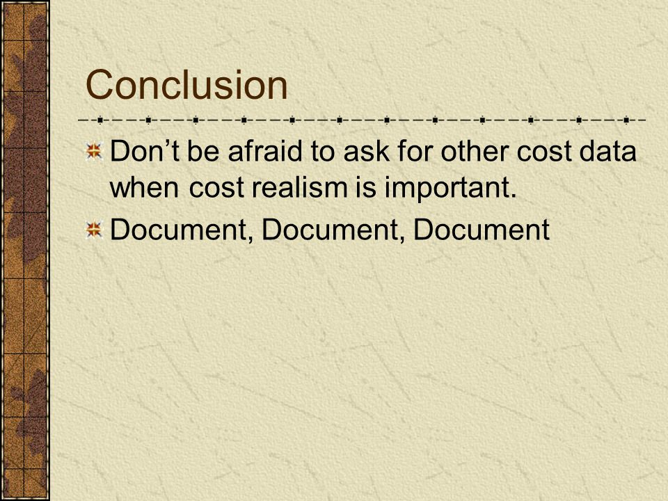 Conclusion Don't be afraid to ask for other cost data when cost realism is important.