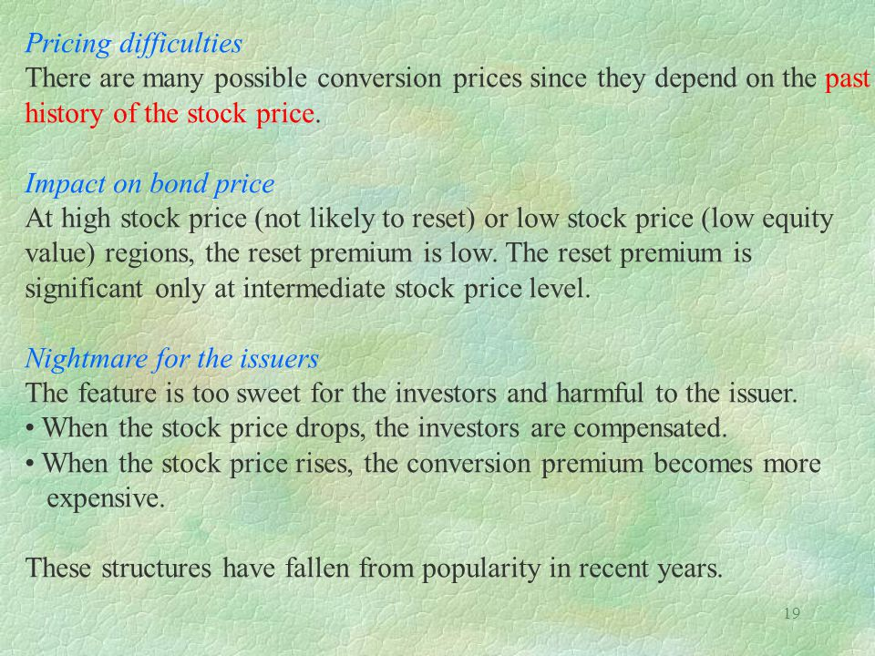 Pricing difficulties There are many possible conversion prices since they depend on the past history of the stock price.