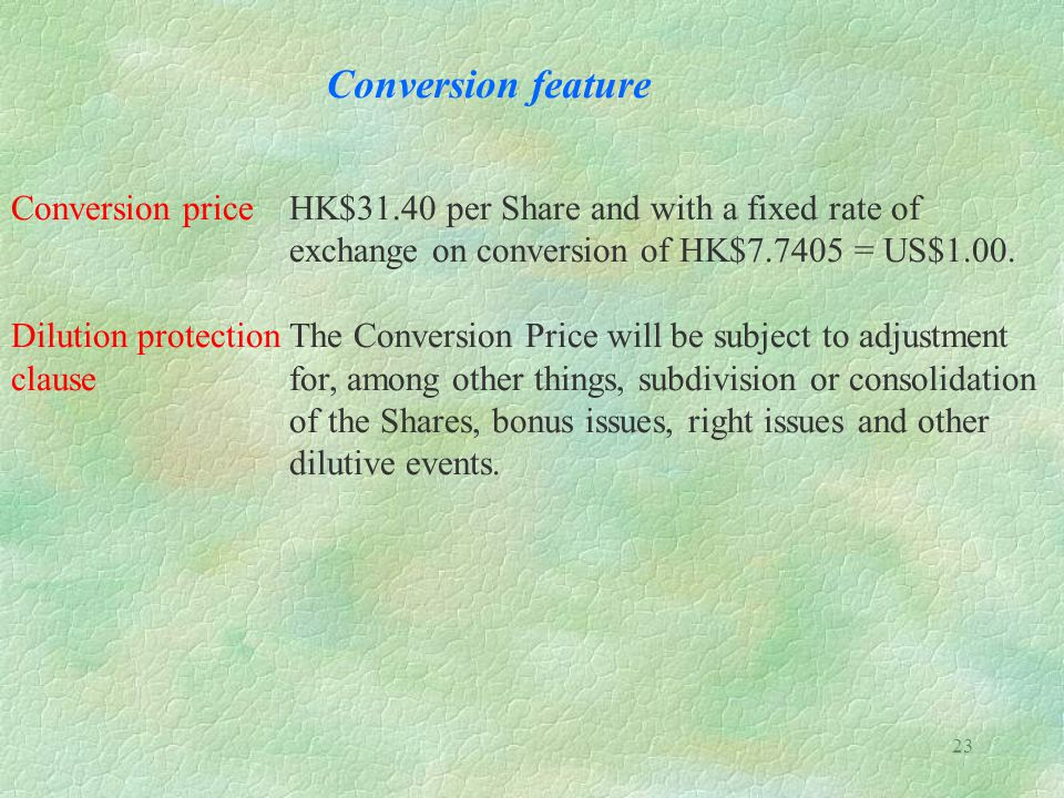 Conversion feature Conversion price HK$31.40 per Share and with a fixed rate of exchange on conversion of HK$7.7405 = US$1.00.