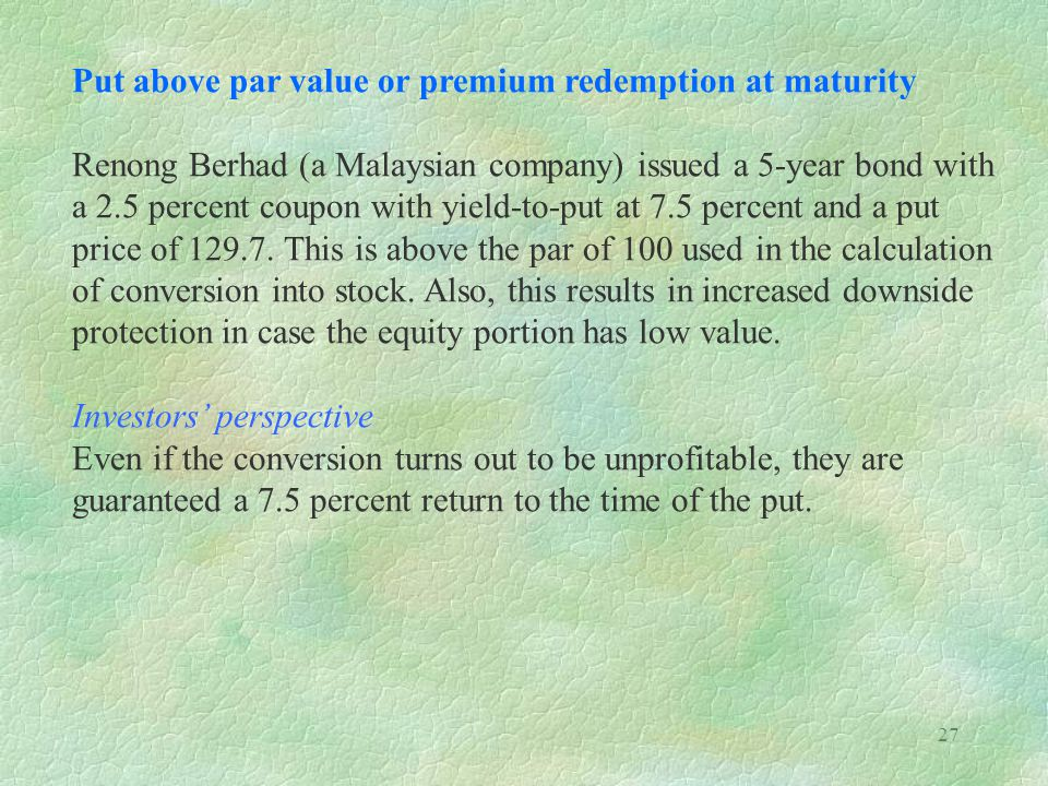 Put above par value or premium redemption at maturity