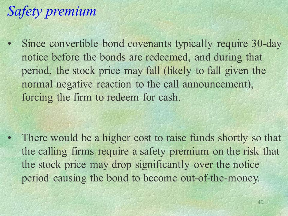 Safety premium • Since convertible bond covenants typically require 30-day. notice before the bonds are redeemed, and during that.