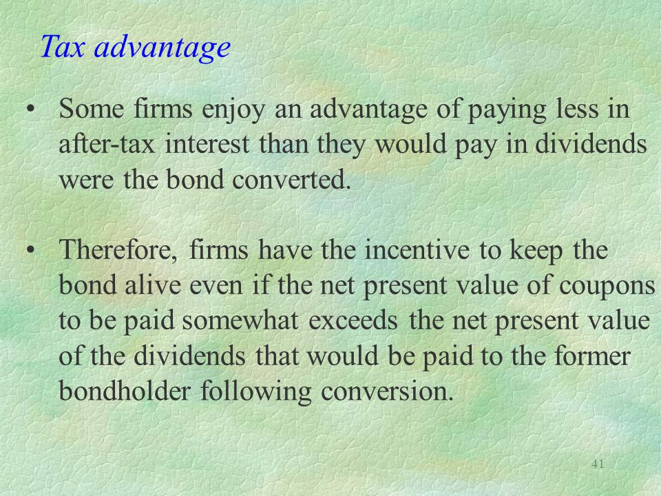 Tax advantage Some firms enjoy an advantage of paying less in