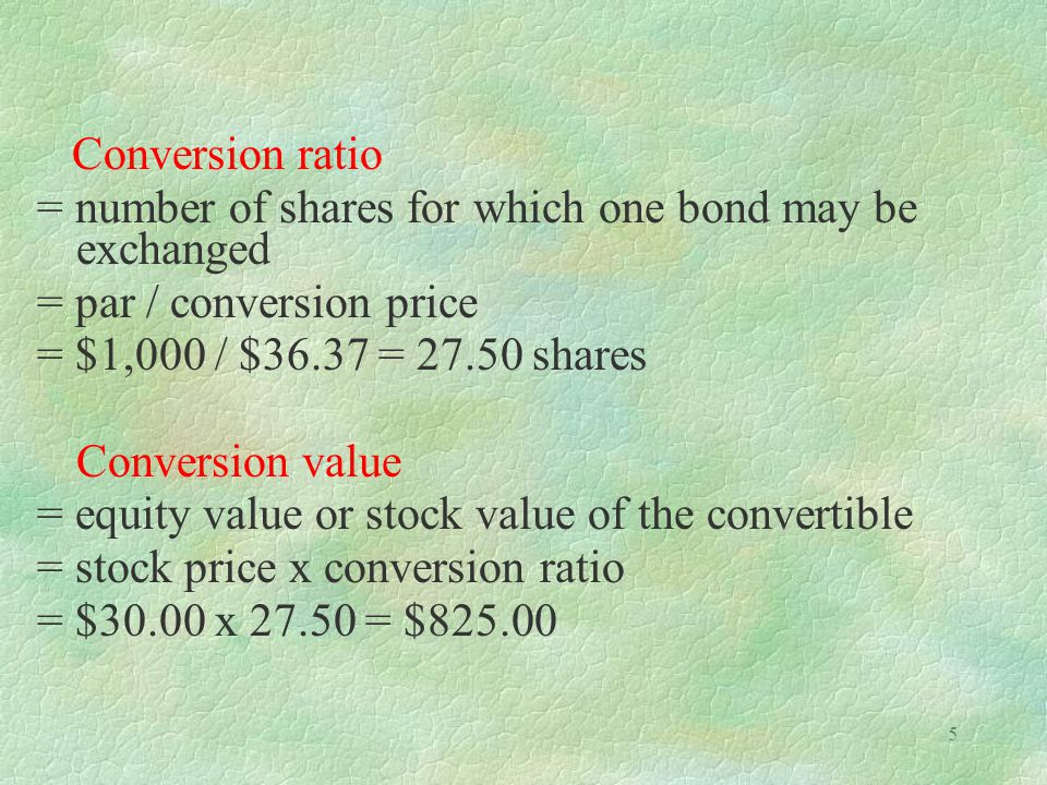 Conversion ratio = number of shares for which one bond may be exchanged. = par / conversion price.