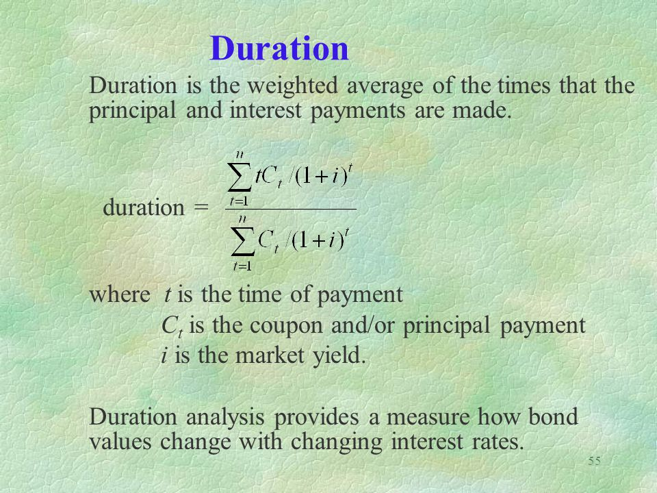 Duration Duration is the weighted average of the times that the principal and interest payments are made.