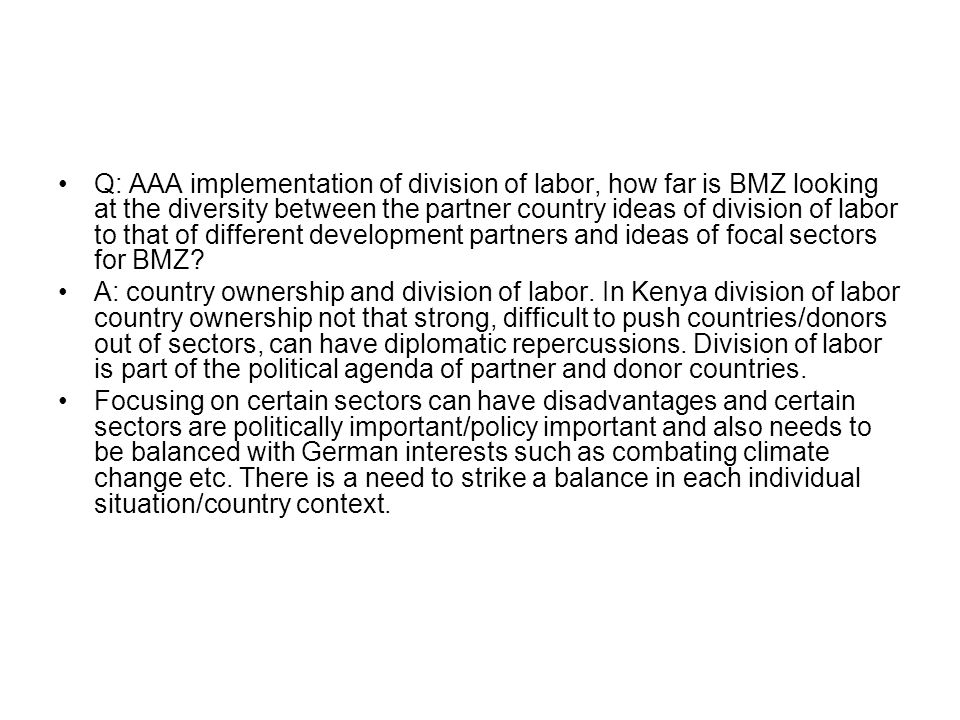 Q: AAA implementation of division of labor, how far is BMZ looking at the diversity between the partner country ideas of division of labor to that of different development partners and ideas of focal sectors for BMZ