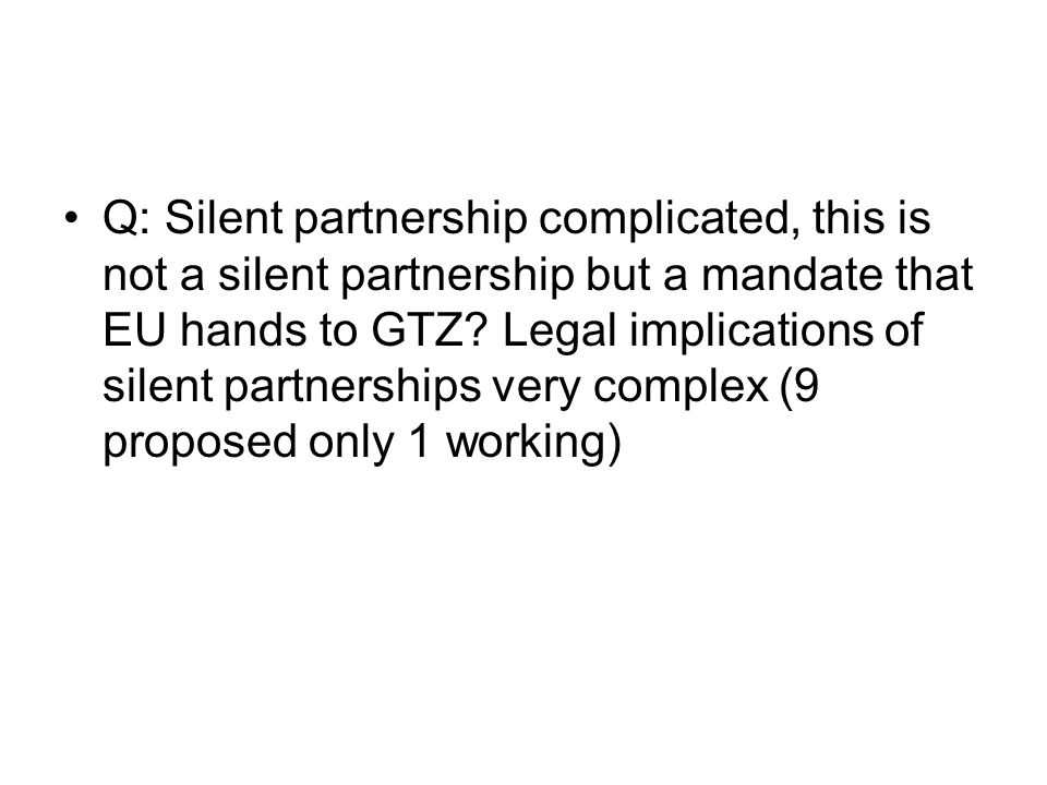 Q: Silent partnership complicated, this is not a silent partnership but a mandate that EU hands to GTZ.