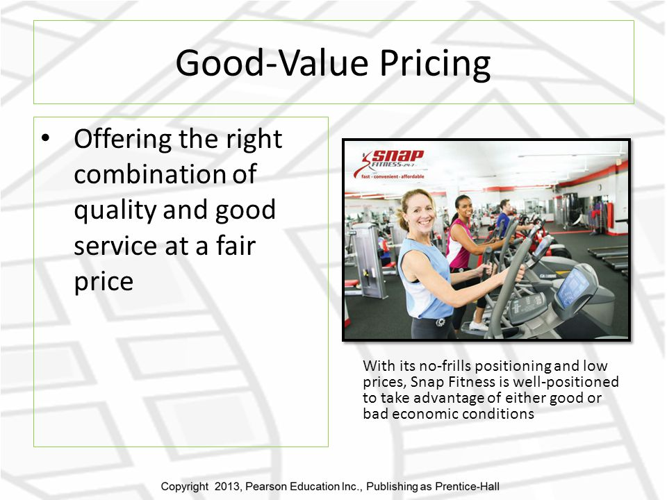 Good-Value Pricing Offering the right combination of quality and good service at a fair price.