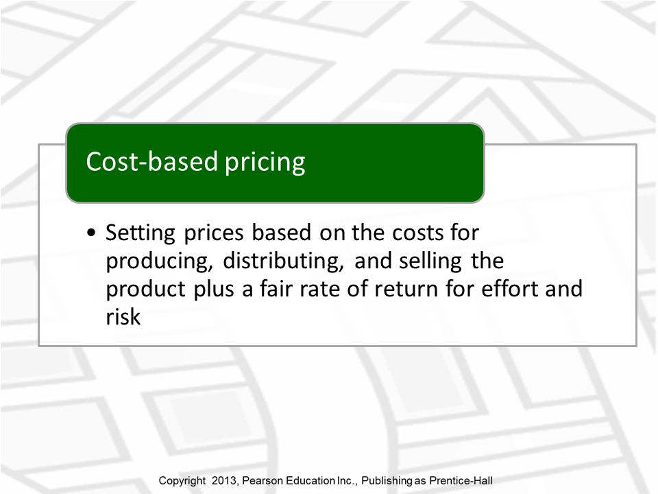 Setting prices based on the costs for producing, distributing, and selling the product plus a fair rate of return for effort and risk