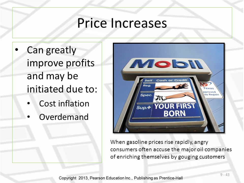 Price Increases Can greatly improve profits and may be initiated due to: Cost inflation. Overdemand.