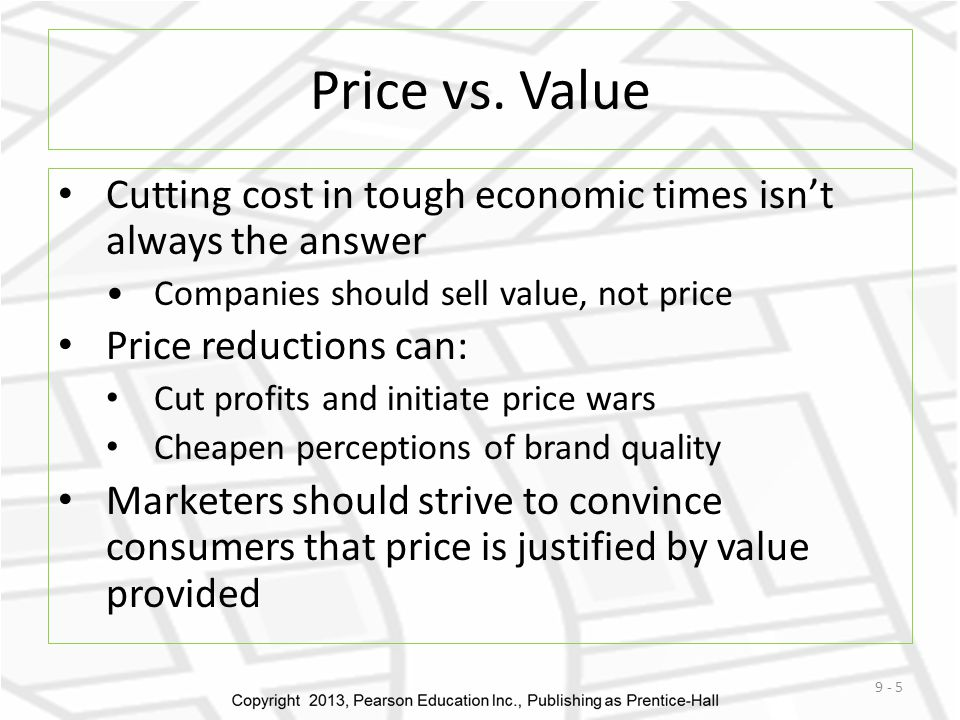 Price vs. Value Cutting cost in tough economic times isn't always the answer. Companies should sell value, not price.