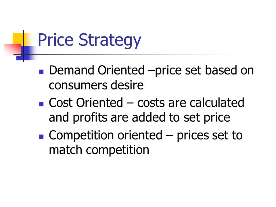Price Strategy Demand Oriented –price set based on consumers desire