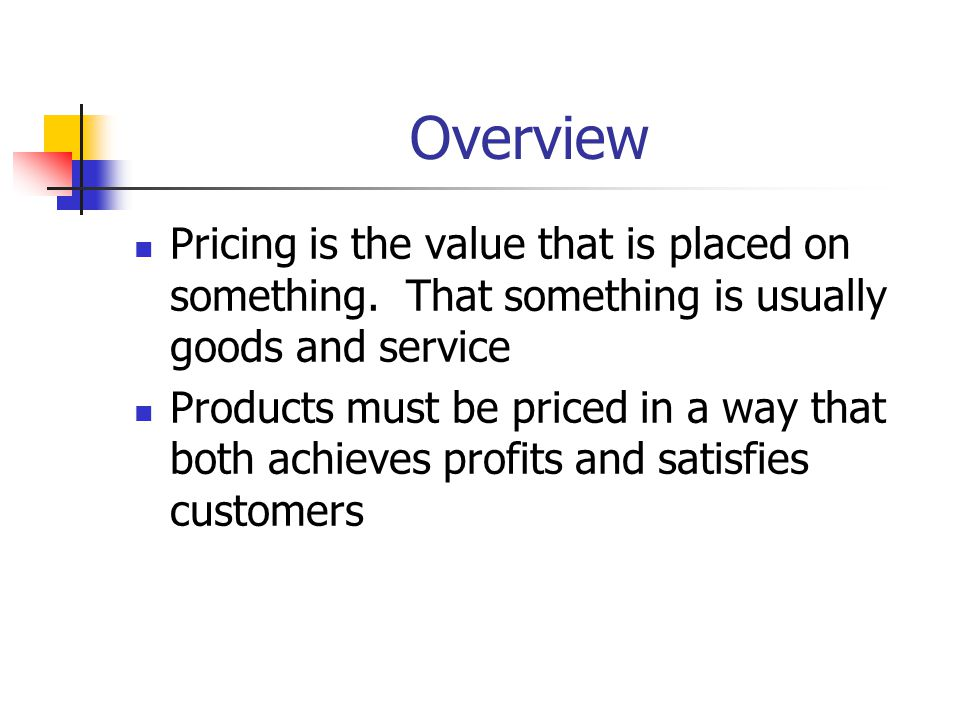 Overview Pricing is the value that is placed on something. That something is usually goods and service.