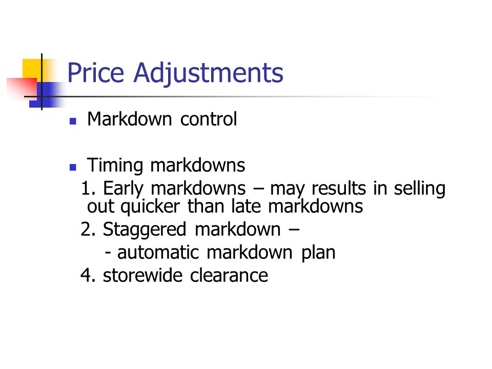 Price Adjustments Markdown control Timing markdowns