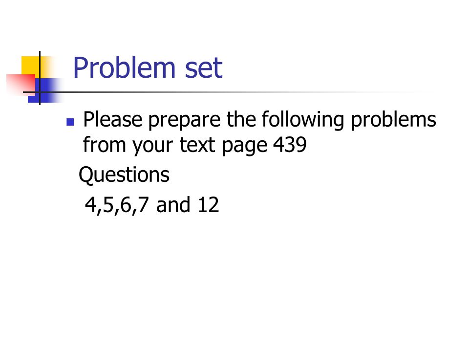 Problem set Please prepare the following problems from your text page 439 Questions 4,5,6,7 and 12