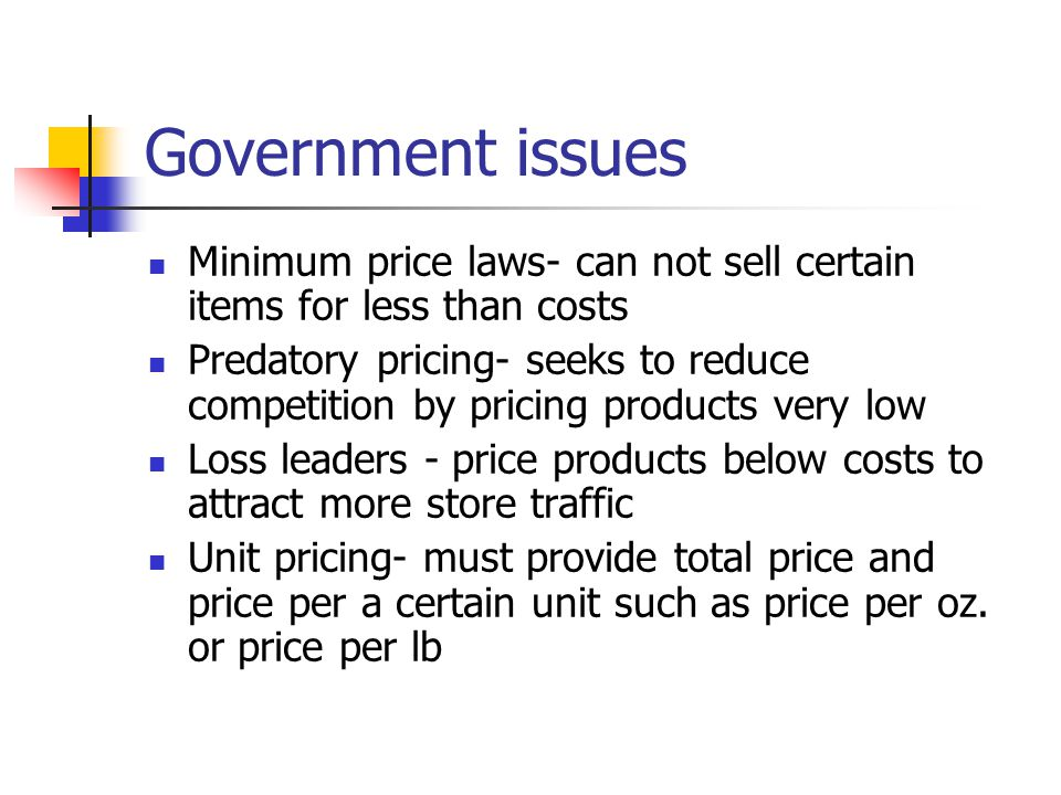 Government issues Minimum price laws- can not sell certain items for less than costs.