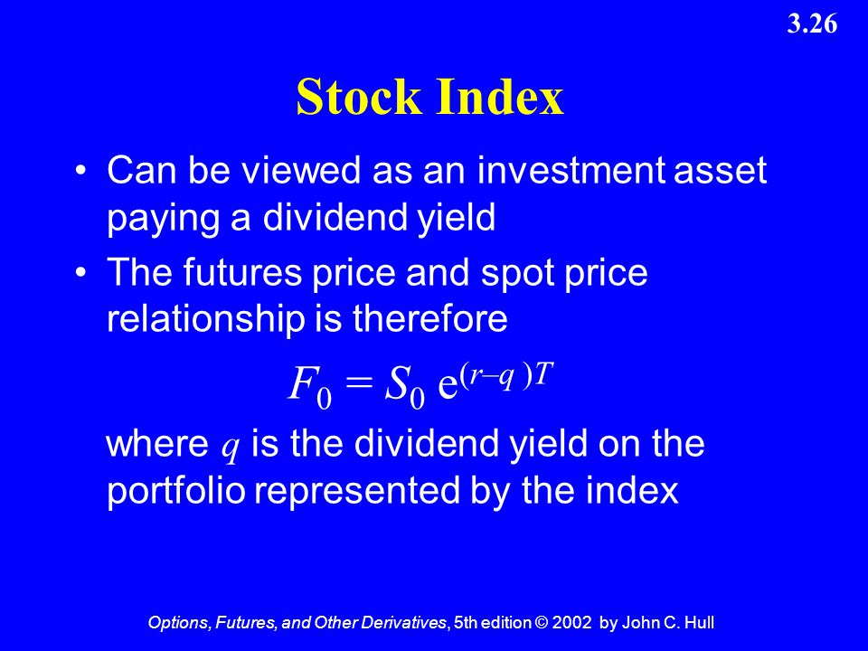 Stock Index F0 = S0 e(r–q )T