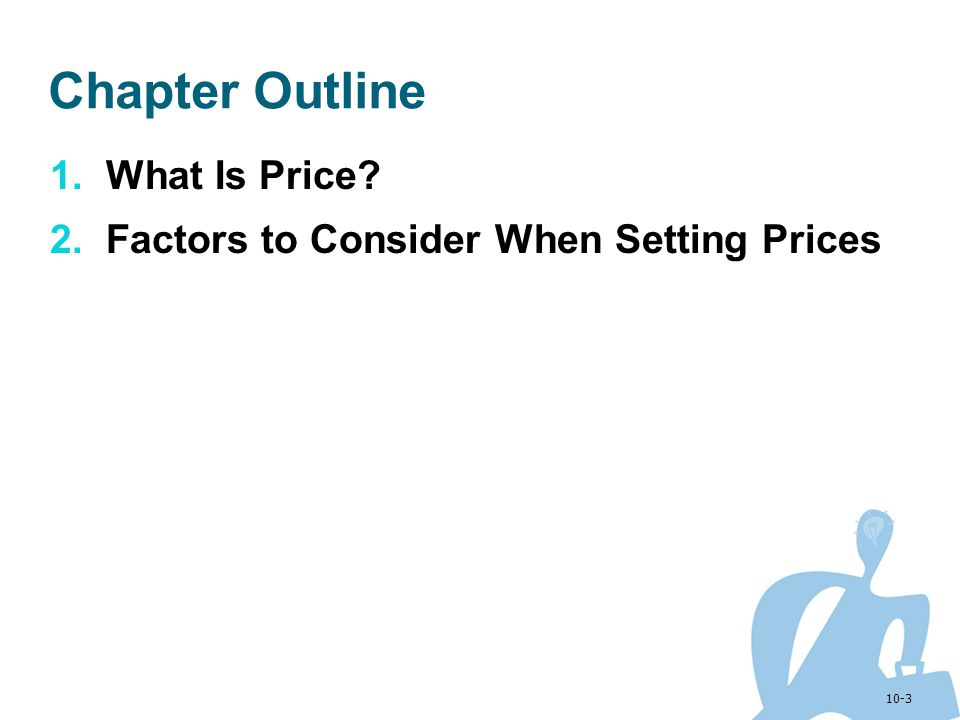Chapter Outline What Is Price Factors to Consider When Setting Prices