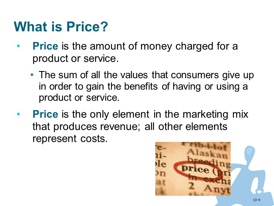 What is Price Price is the amount of money charged for a product or service.