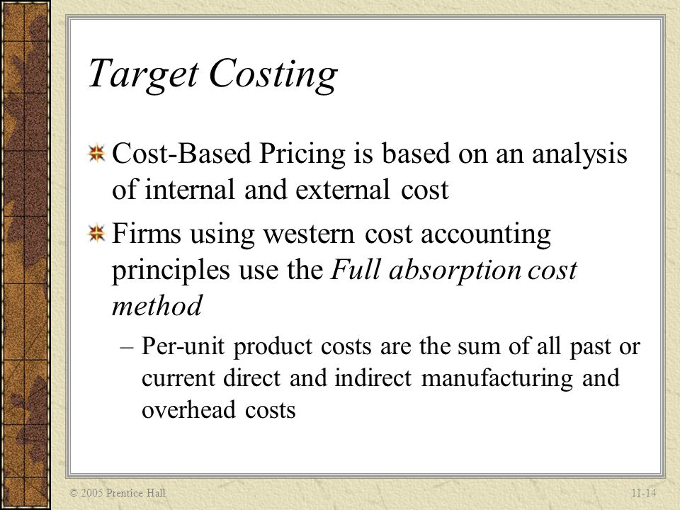 Target Costing Cost-Based Pricing is based on an analysis of internal and external cost.