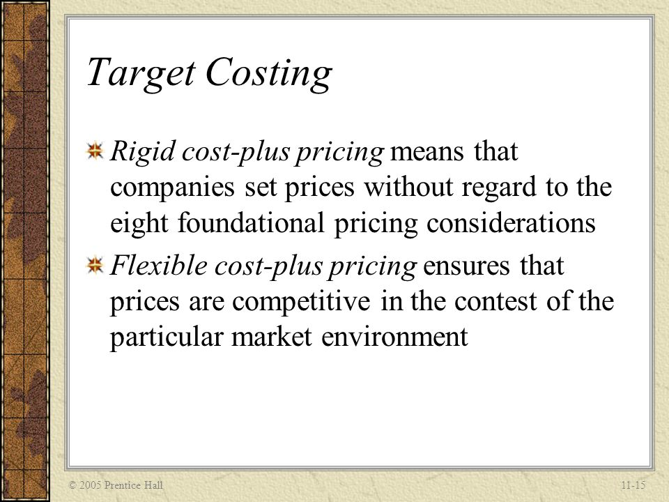 Target Costing Rigid cost-plus pricing means that companies set prices without regard to the eight foundational pricing considerations.