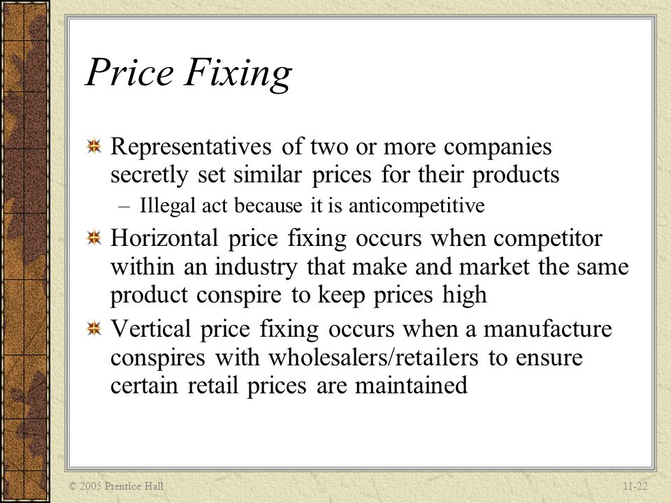 Price Fixing Representatives of two or more companies secretly set similar prices for their products.