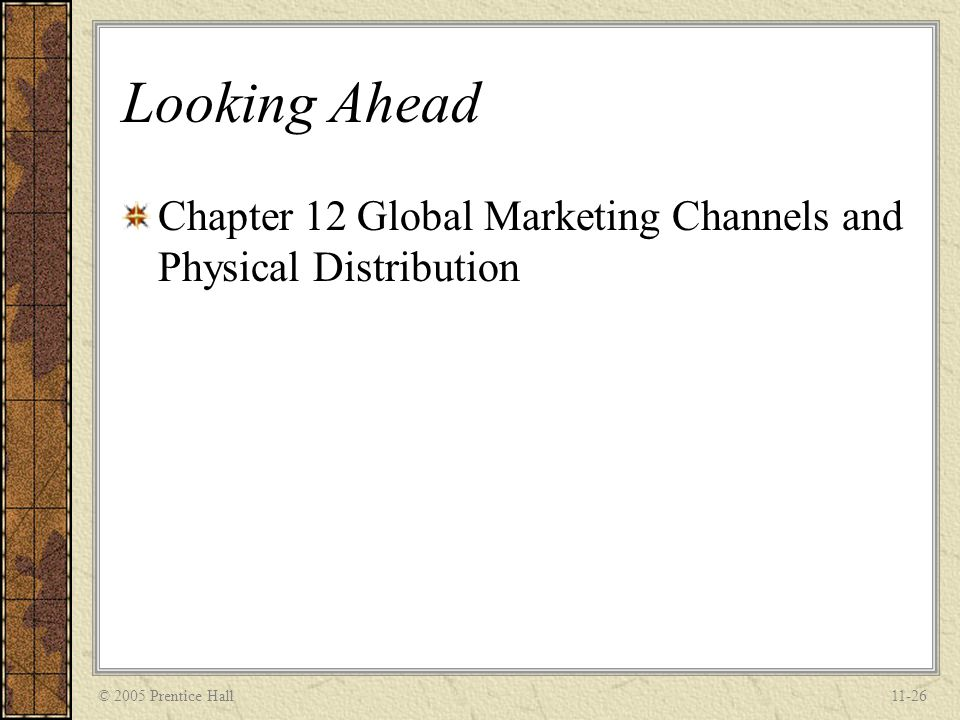 Looking Ahead Chapter 12 Global Marketing Channels and Physical Distribution © 2005 Prentice Hall
