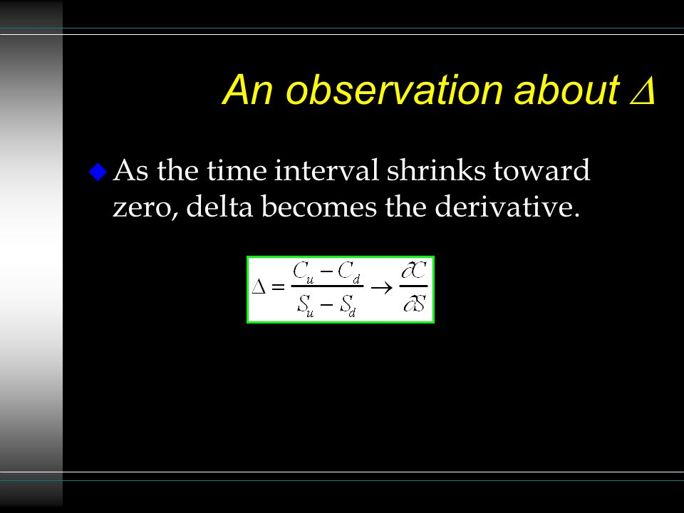 An observation about D As the time interval shrinks toward zero, delta becomes the derivative.
