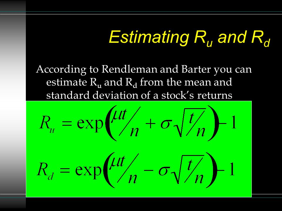 Estimating Ru and Rd According to Rendleman and Barter you can estimate Ru and Rd from the mean and standard deviation of a stock's returns.