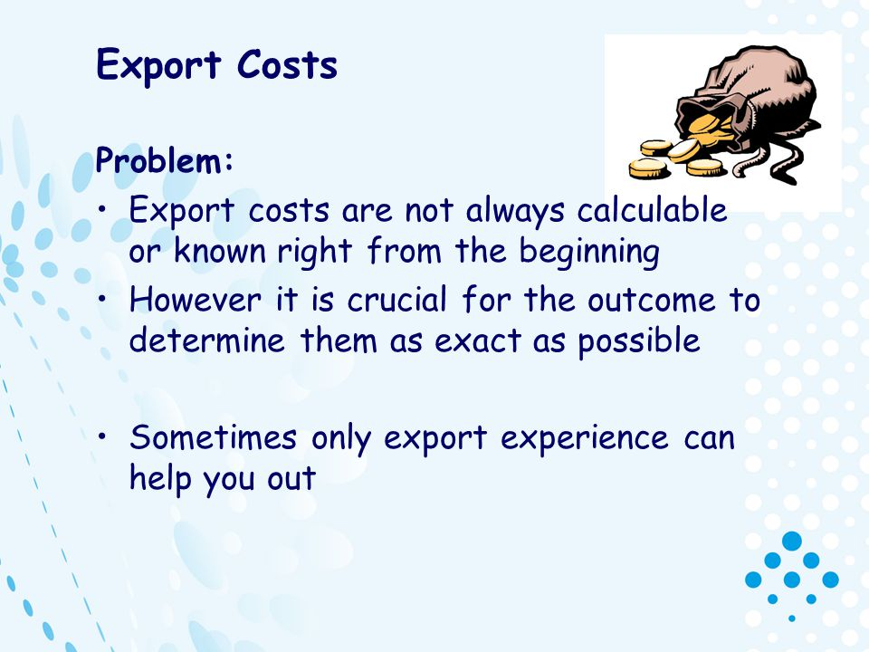 Export Costs Problem: Export costs are not always calculable or known right from the beginning.