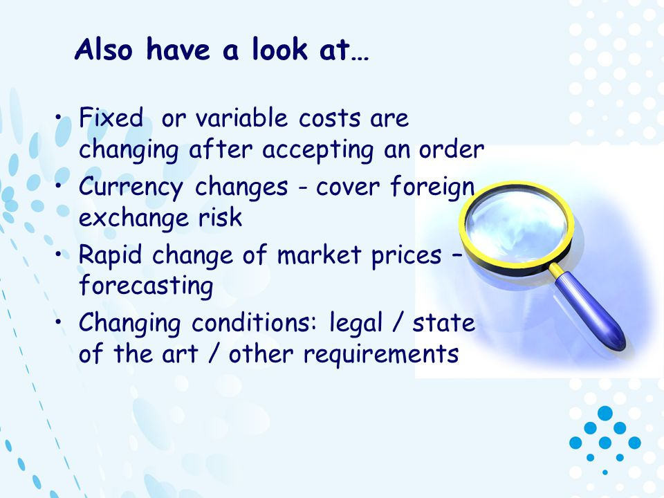 Also have a look at… Fixed or variable costs are changing after accepting an order. Currency changes - cover foreign exchange risk.