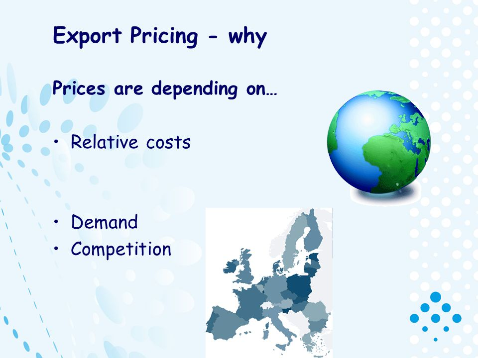 Export Pricing - why Prices are depending on… Relative costs Demand