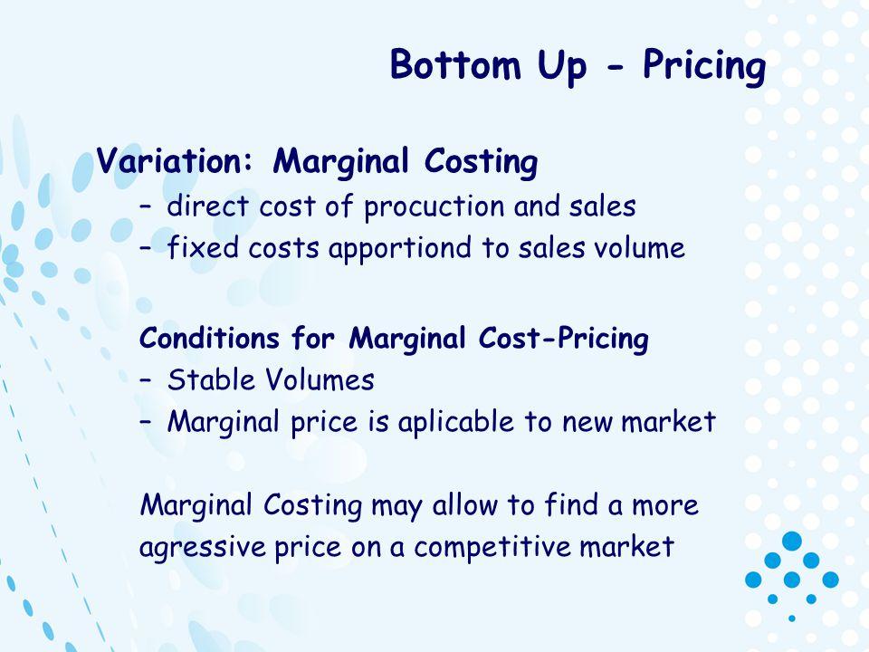 Bottom Up - Pricing Variation: Marginal Costing