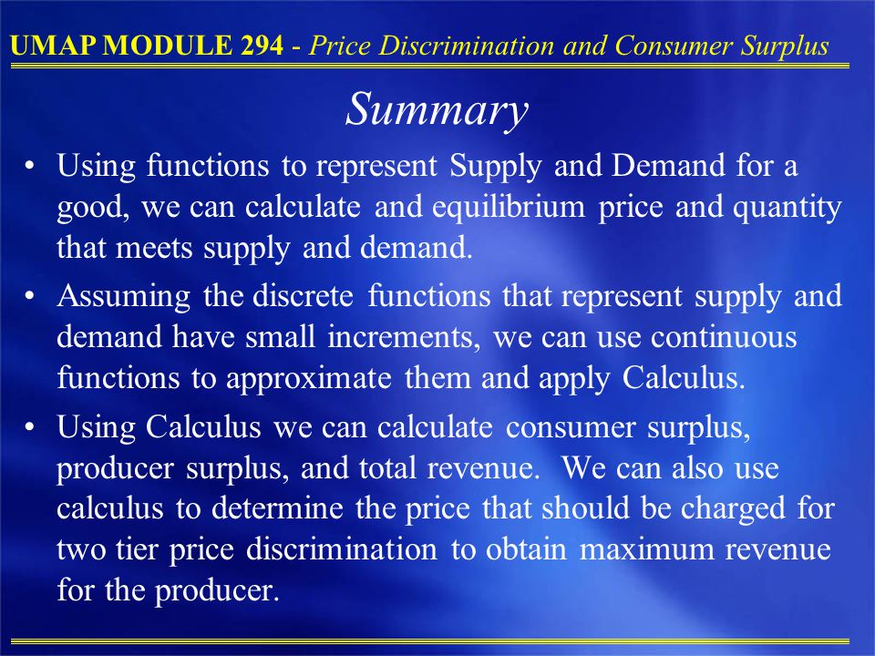 Summary Using functions to represent Supply and Demand for a good, we can calculate and equilibrium price and quantity that meets supply and demand.
