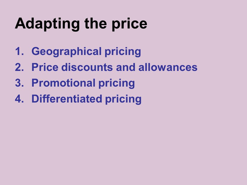 Adapting the price Geographical pricing Price discounts and allowances