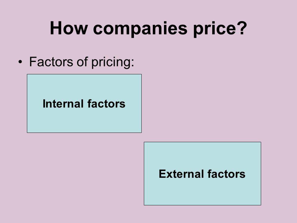 How companies price Factors of pricing: Internal factors