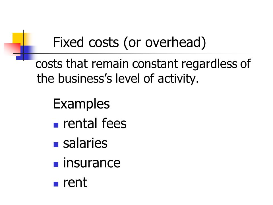 Fixed costs (or overhead)