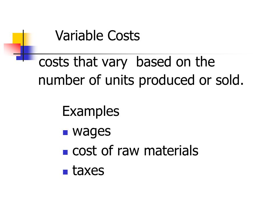 costs that vary based on the number of units produced or sold.
