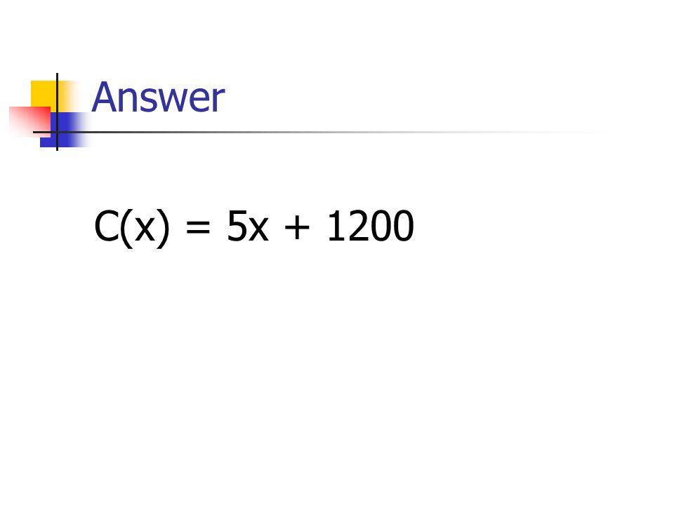 Answer C(x) = 5x + 1200