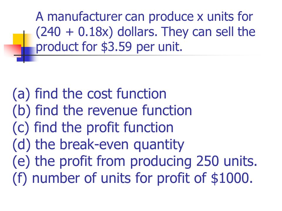A manufacturer can produce x units for (240 + 0. 18x) dollars