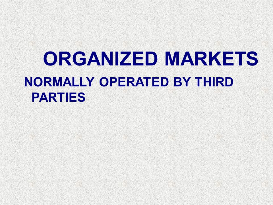 ORGANIZED MARKETS NORMALLY OPERATED BY THIRD PARTIES