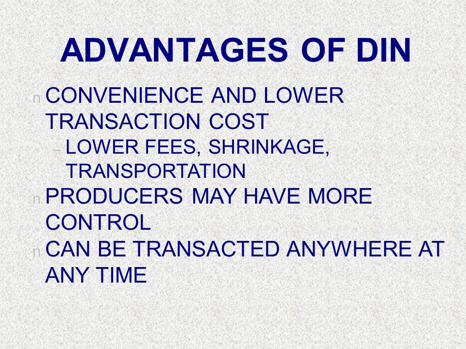 ADVANTAGES OF DIN CONVENIENCE AND LOWER TRANSACTION COST