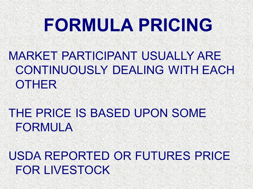 FORMULA PRICING MARKET PARTICIPANT USUALLY ARE CONTINUOUSLY DEALING WITH EACH OTHER. THE PRICE IS BASED UPON SOME FORMULA.