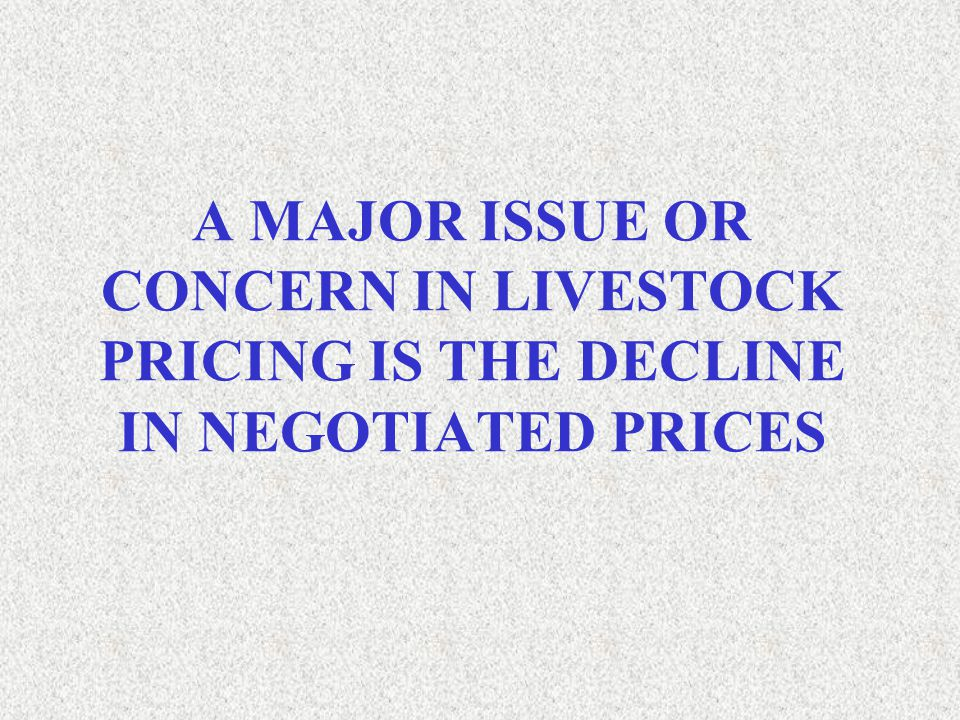 A MAJOR ISSUE OR CONCERN IN LIVESTOCK PRICING IS THE DECLINE IN NEGOTIATED PRICES