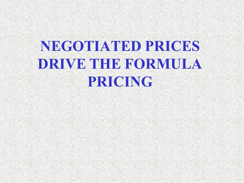NEGOTIATED PRICES DRIVE THE FORMULA PRICING