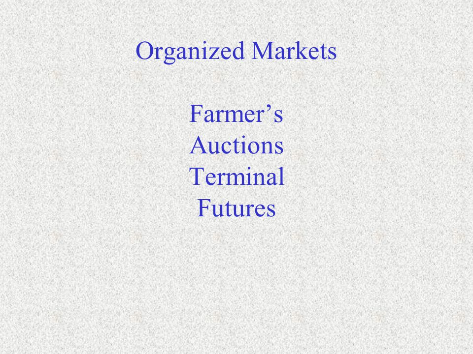 Organized Markets Farmer's Auctions Terminal Futures